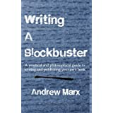 Writing a Blockbuster: A practical and philosophical guide to writing and publishing your own book ~ Andrew Marx