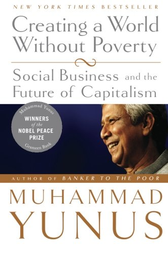 Creating a World Without Poverty: Social Business and the...