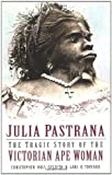 img - for Julia Pastrana: The Tragic Story of the Victorian Ape Woman by Gylseth, Christopher Hals (2005) Paperback book / textbook / text book