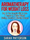 Aromatherapy for Weight Loss: How To Use Essential Oils To Lose 7 Pounds in 7 Days Without Dieting, Exercise or Starving Yourself (Weight Loss Tips)