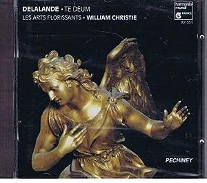 Delalande: Te Deum / Gens, Piau, Steyer, Fouchécourt, Piolino, Corréas; Christie