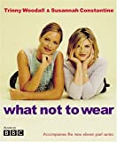 What Not to Wear (0297843311) by Trinny Woodall