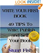Write Your First Book - 49 Tips To Write, Publish and Sell Your Book