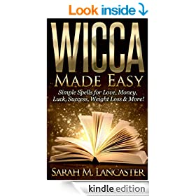 Wicca Made Easy: Simple Spells for Love, Money, Luck, Success, Weight Loss & More!