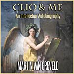 Clio & Me: An Intellectual Autobiography | Martin van Creveld