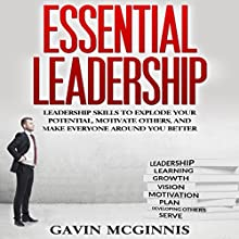 Essential Leadership: Leadership Skills to Explode Your Potential, Motivate Others, and Make Everyone Around You Better Audiobook by Gavin McGinnis Narrated by Daniel Morin