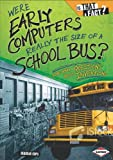 img - for Were Early Computers Really the Size of a School Bus?: And Other Questions about Inventions (Is That a Fact?) book / textbook / text book