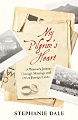 My Pilgrim's Heart: A Woman's Journey through Marriage and Other Foreign Lands (Volume 1)