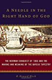 img - for A Needle in the Right Hand of God: The Norman Conquest of 1066 and the Making and Meaning of the Bayeux Tapestry by Bloch, R. Howard (December 1, 2006) Hardcover book / textbook / text book