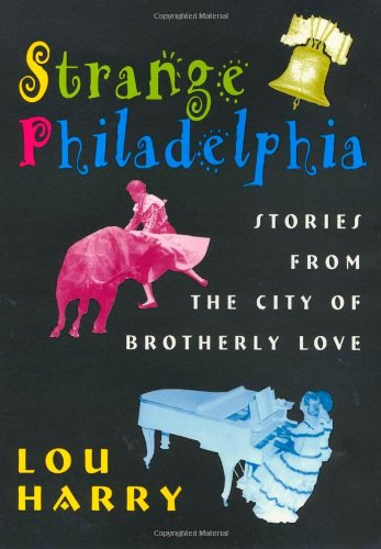 Image for Strange Philadelphia: Stories from the City of Brotherly Love