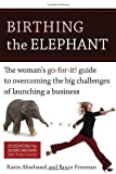 img - for Birthing the Elephant: The Woman's Go-For-It! Guide to Overcoming the Big Challenges of Launching a Business by Abarbanel, Karin, Freeman, Bruce (3/1/2008) book / textbook / text book