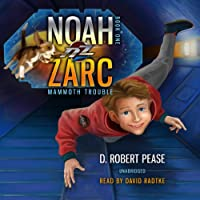 Noah Zarc: Mammoth Trouble (       UNABRIDGED) by D. Robert Pease Narrated by David Radtke