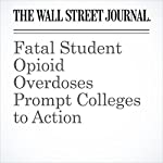 Fatal Student Opioid Overdoses Prompt Colleges to Action | Melissa Korn,Jon Kamp