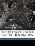 img - for The death of Robert, earl of Huntington book / textbook / text book