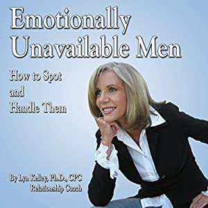 Emotionally Unavailable Men: How to Spot Them and Handle Them | [Lyn Kelley]