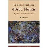 La poésie bachique d'Abû Nuwâs : Signifiance et symbolique initiatique