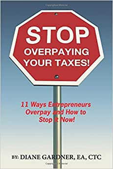 Stop Overpaying Your Taxes!: 11 Ways Entrepreneurs Overpay And How To Stop It Now!