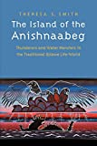 The Island of the Anishnaabeg: Thunderers and Water Monsters in the Traditional Ojibwe Life-World