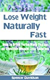 Lose Weight Naturally Fast:How to Drink Yerba Mate Tea for an Effective Weight Loss Solution (weight loss, lose weight naturally, weight loss tea, natural weight loss, healthy living)