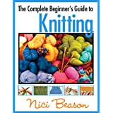 The Complete Beginner's Guide to Knitting ~ Nici Beason-McNally