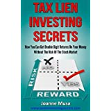 Tax Lien Investing Secrets: How You Can Get Double Digit Returns On Your Money Without The Risk of the Stock Market...
