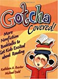 Gotcha Covered!: More Nonfiction Book Talks To Get Kids Excited About Reading