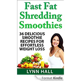 Fast Fat Shredding Smoothies: 36 Delicious Smoothie Recipes For Effortless Weight Loss (English Edition)