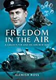 img - for Freedom in the Air: A Czech Flyer and His Aircrew Dog by Hamish Ross (31-Mar-2015) Paperback book / textbook / text book