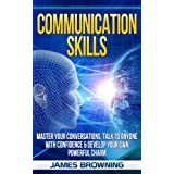 Communication Skills: Master Your Conversations, Talk To Anyone With Confidence & Develop Your Own Powerful Charm (Leadership, Influence, Conversations, Confidence, Talking, Events) ~ James Browning