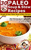 30 Paleo Soup and Stew Recipes - Simple & Easy Paleo Soup and Stew Recipes (Paleo Recipes)