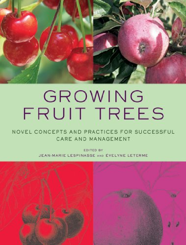 Growing Fruit Trees: Novel Concepts and Practices for Successful Care and Management