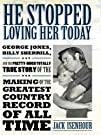 He Stopped Loving Her Today: George Jones, Billy Sherrill, and the Pretty-Much Totally True Story of…