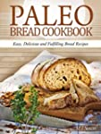 Paleo Bread Cookbook:  Easy, Deliciou...