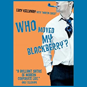 Who Moved My BlackBerry?: The Martin Lukes Chronicles | [Lucy Kellaway, Martin Lukes]