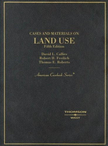 Cases and Materials on Land Use (American Casebook Series)