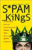 img - for Spam Kings: The Real Story behind the High-Rolling Hucksters Pushing Porn, Pills, and %*@)# Enlargements 1st edition by Brian S. McWilliams (2004) Hardcover book / textbook / text book