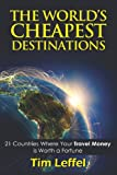 The World's Cheapest Destinations: 21 Countries Where Your Money Is Worth a Fortune - Fourth Edition