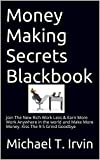 img - for Money Making Secrets Blackbook: Join The New Rich Work Less & Earn More Work Anywhere in the world and Make More Money. Kiss The 9-5 Grind Goodbye (The Lazy Man's Work Week Series) book / textbook / text book