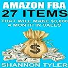 Amazon FBA: 27 Items That Will Make $3,000 a Month in Sales (       ungekürzt) von Shannon Tyler Gesprochen von: Troy Otte