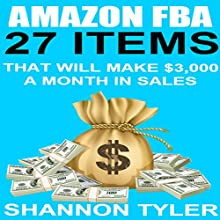 Amazon FBA: 27 Items That Will Make $3,000 a Month in Sales (       UNABRIDGED) by Shannon Tyler Narrated by Troy Otte