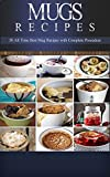 Mug Recipes: 50 + Fast & Delicious Mug Recipes that You Can Make in 15 Minutes: Mug Cookbook for Breakfast, Lunch, Dinner & Dessert (Mug Recipes, Mug Cookbook,     Mug Desserts, Mug Recipes Fast & Delicious)