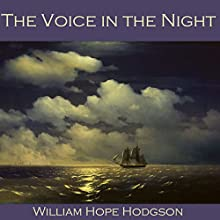 The Voice in the Night Audiobook by William Hope Hodgson Narrated by Cathy Dobson