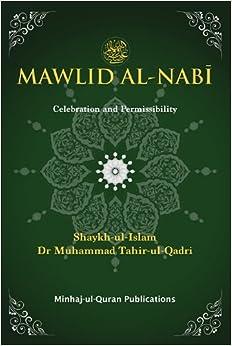Mawlid al-Nabi: Celebration and Permissibility: Muhammad Tahir-ul