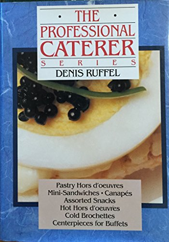 The Professional Caterer Series: Pastry, Hors D'Oeuvres, Mini-Sandwiches, Canapes, Assorted Snacks, Hot Hors D'Oeuvres, Cold Brochettes, Centerpiece, Ruffel, Denis