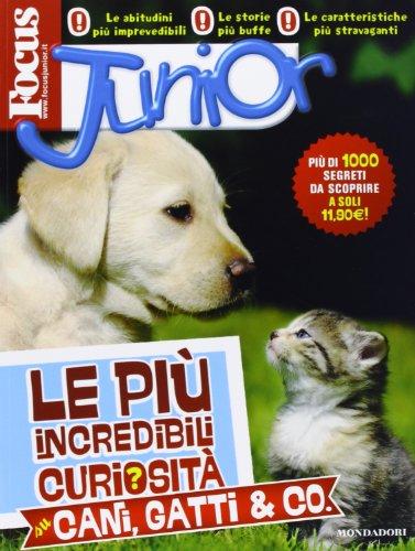 Focus Junior. Le più incredibili curiosità su cani, gatti & co.