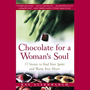 Chocolate for a Woman's Soul: Stories to Feed Your Spirit and Warm Your Heart | [Kay Allenbaugh]