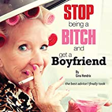 Stop Being a Bitch and Get a Boyfriend: The Best Advice I Finally Took Audiobook by Gina Hendrix Narrated by Sarah Sanders