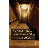 The Suburban Gothic in American Popular Cultureby Dr Bernice M. Murphy