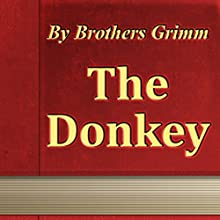 The Donkey (Annotated) (       UNABRIDGED) by Brothers Grimm Narrated by Anastasia Bertollo