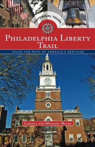 Philadelphia Liberty Trail: Trace the Path of America's Heritage, 1st Edition